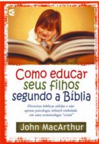 Como educar seus filhos segundo a B�blia