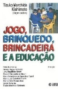 JOGO, BRINQUEDO, BRINCADEIRA E A EDUCAO