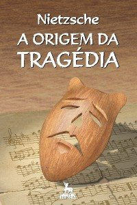 A Origem Da Tragédia, de Friedrich Nietzsche