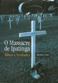 O Massacre de Ipatinga - Mitos e Verdades
