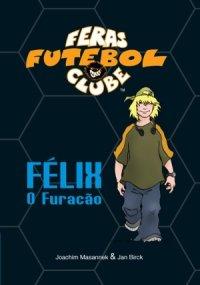 Feras Futebol Clube - Félix, o furacão