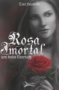 Rosa Imortal - Um Novo Florescer