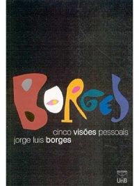 Borges: Cinco Visões Pessoais