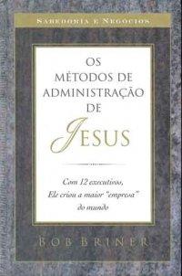 Os m�todos de administra��o de Jesus