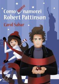 Como (quase) namorei Robert Pattinson