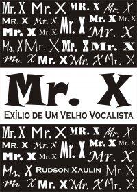 Mr. X - Exílio de Um Velho Vocalista