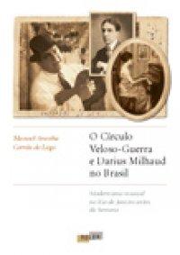 O c�rculo Veloso-Guerra e Darius Milhaud no Brasil