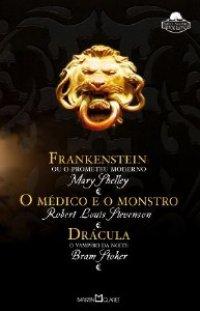 Frankenstein ou O Prometeu Moderno / O Médico e o Monstro / Drácula