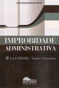 Improbidade Administrativa: Lei 8429/1992 - Teoria e Exerc�cios