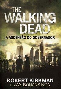 THE WALKING DEAD: A ASCENSÃO DO GOVERNADOR, de Robert Kirkman e Jay Bonansinga