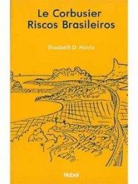 Le Corbusier: Riscos Brasileiros