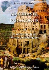 Machiavel pédagogue ou Le Ministиre de la réforme psychologique
