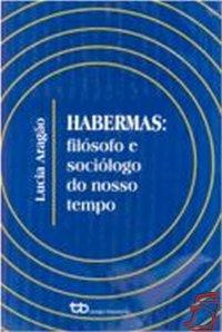 Habermas: Filуsofo e Sociуlogo de Nosso