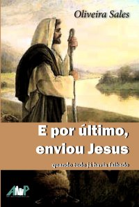 E POR úLTIMO, ENVIOU JESUS