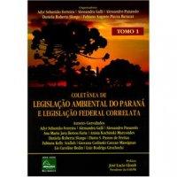 Coletвnea de Legislação Ambiental do Paraná e Legislação Federal Correlata - tomo 1