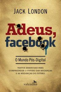 Adeus, Facebook - O Mundo Pós-Digital