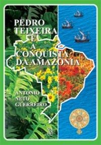 Pedro Teixeira e a Conquista da Amazônia