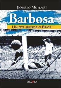 BARBOSA - UM GOL SILENCIA O BRASIL