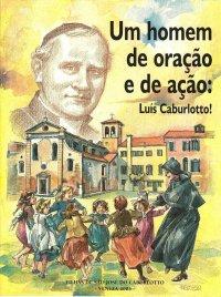 Um homem de oração e de ação: Luís Caburlotto!