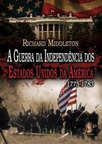 A Guerra da Independкncia dos Estados Unidos da América