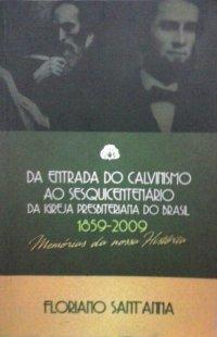 Da Entrada do Calvinismo ao Sesquicentenário da Igreja Presbiteriana do Brasil