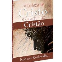 A beleza de Cristo e o Car�ter do Crist�o