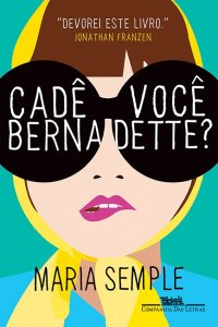 Resenha livro Cadê você, Bernadette? Maria Semple