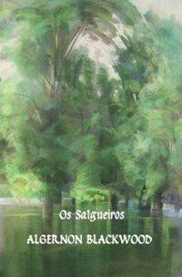 Os Salgueiros (Algernon Blackwood)