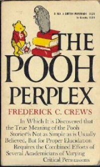 The Pooh Perplex In Which It is Discovered that the True Meaning of the Pooh Stories is Not as Simple as is Usually Believed, But for Proper Elucidation Requires the Combined Efforts of Several Academicians of Varying Critical Persuasions