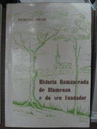 Histуria Romanceada de Blumenau e do seu Fundador