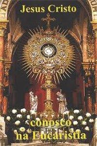 Jesus Cristo conosco na Eucaristia