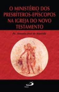 O MINISTéRIO DOS PRESBíTEROS-EPíSCOPOS NA IGREJA DO NOVO TESTAMENTO