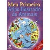 Meu Primeiro Atlas Ilustrado de Animais