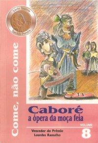 Caboré, A уpera da moça feia - Come, não Come