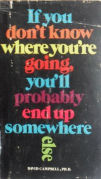 If you don't now where you're going, you probably end up somewhere else