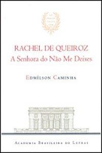 Rachel de Queiroz: A Senhora do Não Me Deixes