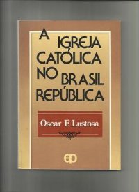 A Igreja Catуlica no Brasil República
