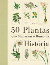 50 Plantas que Mudaram o Rumo da História