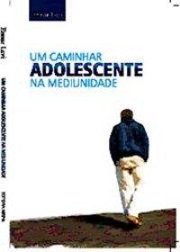 Um caminhar adolescente na mediunidade