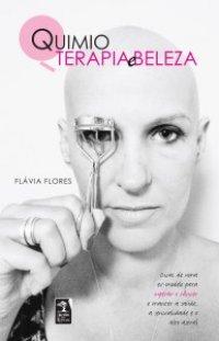 Quimioterapia e Beleza - Flávia Flores