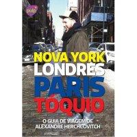 O Guia de Viagem de Alexandre Herchcovitch – Nova York, Londres, Paris e Tуquio