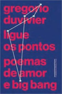 Ligue os pontos - Poemas de amor e big bang - Gregorio Duvivier