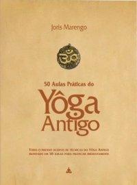 50 Aulas Práticas do Yôga Antigo