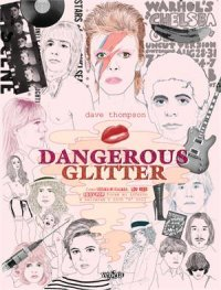 Dangerous Glitter - Como David Bowie, Lou Reed e Iggy Pop foram ao inferno e salvaram o rock´n´roll, livro de Dave Thompson