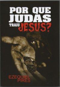 Por que Judas traiu Jesus?