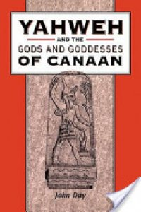 YAHWEH AND THE GODS AND GODDESSES OF CANAAN