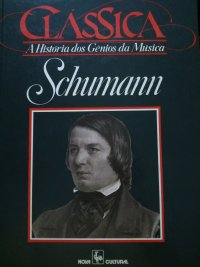 Schumann clássica a histуria dos gкnios da música