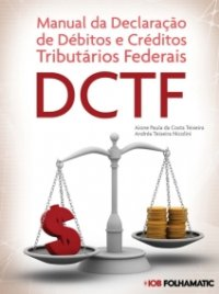 Manual da Declara��o de D�bitos e Cr�ditos Tribut�rios Federal - DCTF