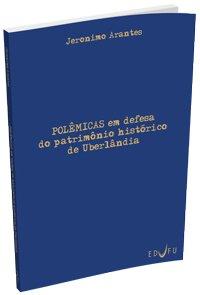 Polкmicas em defesa do patrimônio histуrico de Uberlвndia