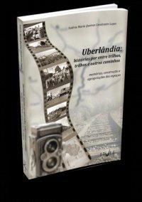 Uberlвndia: histуrias por entre trilhas, trilhos e outros caminhos